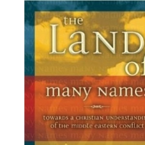 The Land of Many Names: Towards a Christian Understanding of the Middle Eastern Conflict