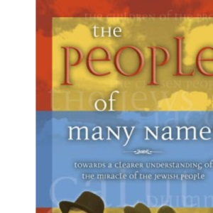 The People of Many Names: Towards a Clearer Understanding of the Miracle of the Jewish People