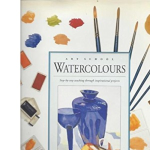 Watercolours: Step-by-Step Teaching through Inspirational Projects (Art School)