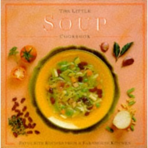 The Little Soup Cookbook: Favourite Recipes from a Farmhouse Kitchen (Little Cookbook)
