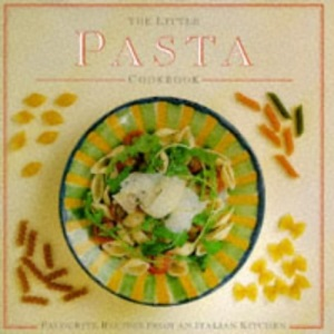 The Little Pasta Cookbook: Favourite Recipes from an Italian Kitchen (Little Cookbook)