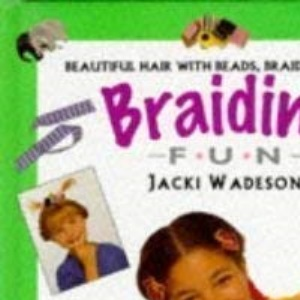 Braiding: Beautiful Hair with Beads, Braids and Bows