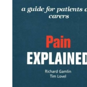 Pain Explained: A Guide for Patients and Carers