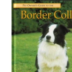 Pet Owner's Guide to the Border Collie