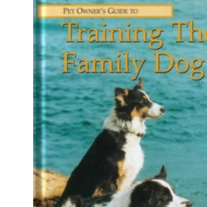 Pet Owner's Guide to Training the Family Dog (Pet owners guides)