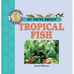 101 Facts About Tropical Fish (101 facts about pets)