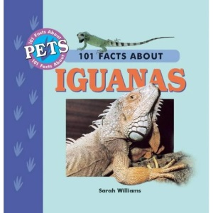 101 Facts About Iguanas (Pet Owner's Guide)