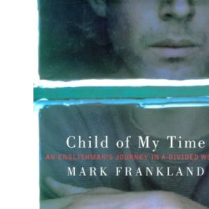 Child of My Time: An Englishman's Journey in a Divided World