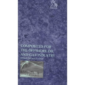 Composites for the Offshore Oil and Gas Industry: Design and Application (IMechE Seminar Publications)