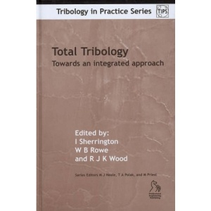 Total Tribology: Towards an Integrated Approach (Tribology in Practice Series)