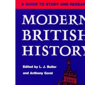 Modern British History: A Guide to Study and Research (International Library of Historical Studies)