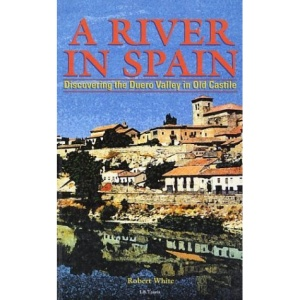 A River in Spain: Discovering the Duero Valley in Old Castile