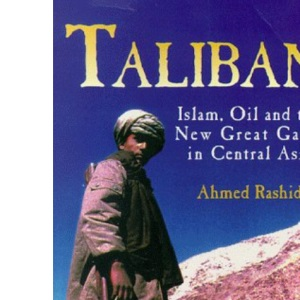 Taliban. Islam, Oil and the New Great Game in Central Asia