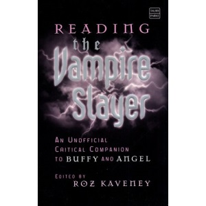 Reading the Vampire Slayer: An Unofficial Critical Companion to Buffy and Angel