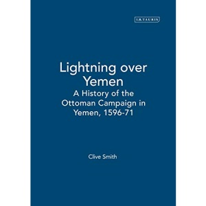 Lightning Over Yemen: Studies Volume: A History of the Ottoman Campaign in Yemen, 1596-71 (Library of Ottoman Studies)