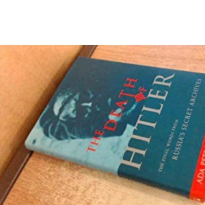 The Death of Hitler: The Final Words from Russia's Secret Archives