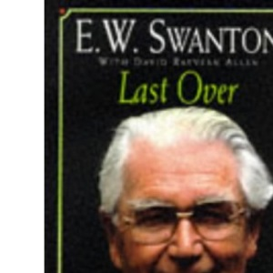 Last Over : A Life in Cricket