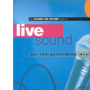Sound on Sound Book of Live Sound for the Performing Musician (Performing musicians)