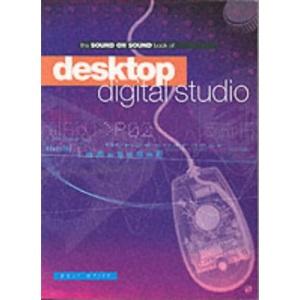 Sound on Sound Book of Desktop Digital Studio