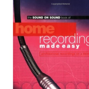 Home Recording Made Easy: Professional Recordings on a Demo Budget (Sound on Sound)