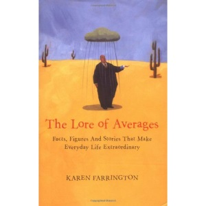 The Lore of Averages: Facts, Figures and Stories That Make Everyday Life Extraordinary (Arcane)