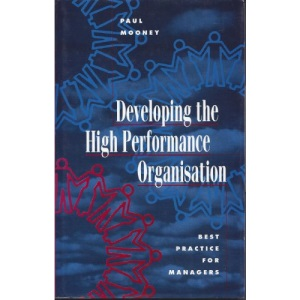 Developing the High Perfomance Organisation: Best Practice for Managers