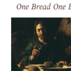 One Bread, One Body: Teaching Document