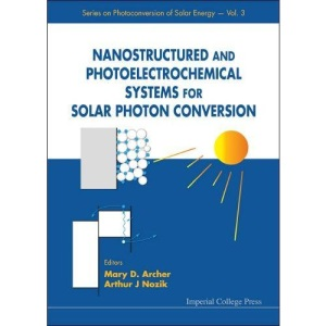 Nanostructured And Photoelectrochemical Systems For Solar Photon Conversion (Series On Photoconversion Of Solar Energy): 3