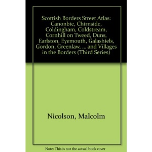 Scottish Borders Street Atlas: Canonbie, Chirnside, Coldingham, Coldstream, Cornhill on Tweed, Duns, Earlston, Eyemouth, Galashiels, Gordon, Greenlaw, ... and Villages in the Borders (Third Series)