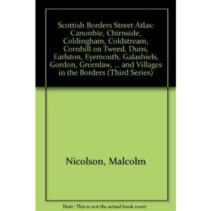 Scottish Borders Street Atlas: Canonbie, Chirnside, Coldingham, Coldstream, Cornhill on Tweed, Duns, Earlston, Eyemouth, Galashiels, Gordon, Greenlaw, ... Lauder, Melrose, Newcastleton (Third Series)