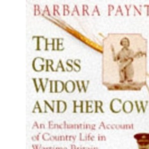 GRASS WIDOW AND HER COW: An Enchanting Account of Country Life in Wartime Britain