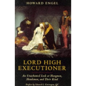 Lord High Executioner: Unashamed Look at Hangmen, Headsmen and Their Kind