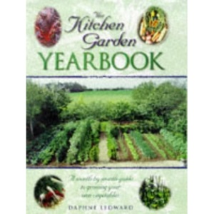 The Kitchen Garden Yearbook: Month-by-Month Guide to Growing Your Own Vegetables