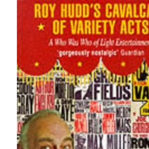 Roy Hudd's Cavalcade of Variety Acts: A Who Was Who of Light Entertainment, 1945-60