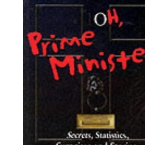 Oh, Prime Minister!: Secrets, Statistics, Stories and Surprises from Walpole to Blair