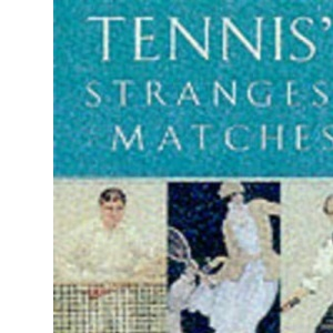 TENNIS'S STRANGEST MATCHES: Extraordinary But True Stories from Over a Century of Tennis (Strangest Series)