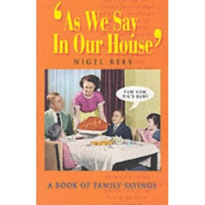 As We Say in Our House: A Book of Family Sayings