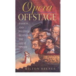 Opera Offstage: Passion and Politics Behind the Great Operas
