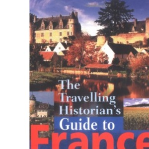 The Travelling Historian's Guide to France