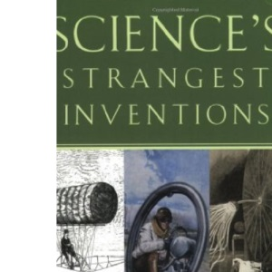Science's Strangest Inventions: The Ultimate Guide to the Forgotten Gems of Scientific Invention