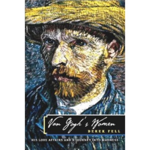 Van Gogh's Women: His Love Affairs and Journey into Madness
