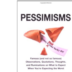 Pessimisms: Observations, Quotations and Ruminations on What to Expect When You're Expecting the Worst