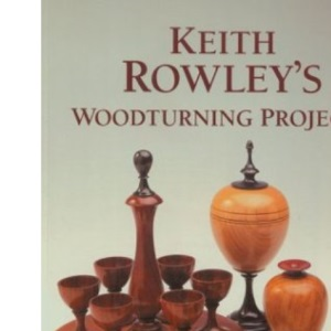 Keith Rowley's Woodturning Projects (Master Craftsmen)