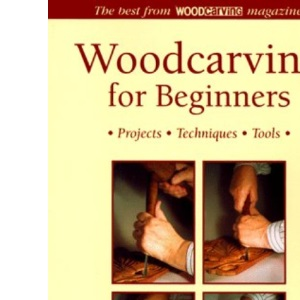 Woodcarving for Beginners: Projects, Techniques, Tools - The Best from Woodcarving Magazine (Master Craftsmen)