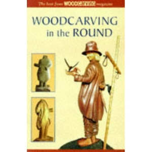 Understanding Woodcarving in the Round: The Best from Woodcarving Magazine (Master Craftsmen)