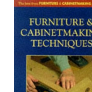 Furniture Making Techniques for the Wood Craftsman: The Best from Furniture and Cabinet Making Magazine (Master Craftsmen)
