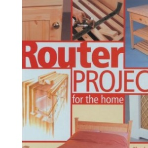 Router Projects for the Home: The Best from Router Magazine: The Best from Router Magazine