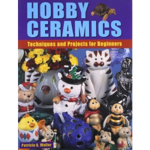 Hobby Ceramics: Techniques and Projects for Beginners