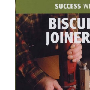 Success with Biscuit Joiners (Success with ...) (Success with ...S.)