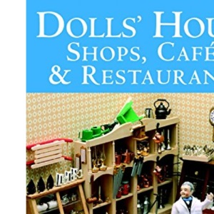 Dolls' House Shops, Cafes and Restaurants